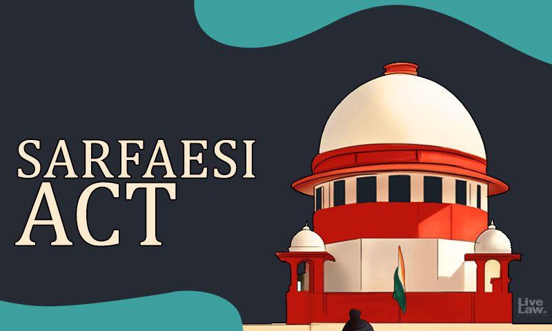 SARFAESI कार्यवाही के खिलाफ रोक के  आदेश आम तौर पर सुरक्षित ऋणदाता को सुने बिना पारित नहीं किया जाना चाहिए : सुप्रीम कोर्ट