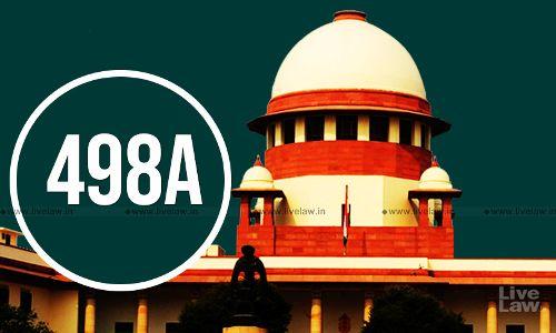 धारा 498 ए भारतीय दंड संहिता: सुप्रीम कोर्ट के हाल के फैसले